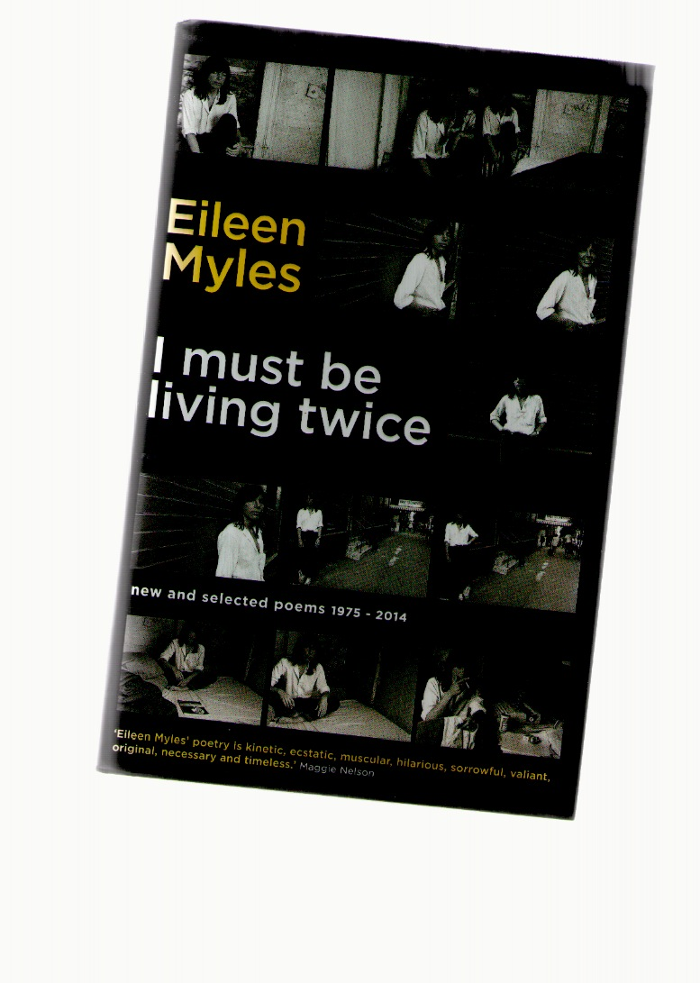 MYLES, Eileen - I Must Be Living Twice. New and Selected Poems 1975 - 2014 (hardcover)