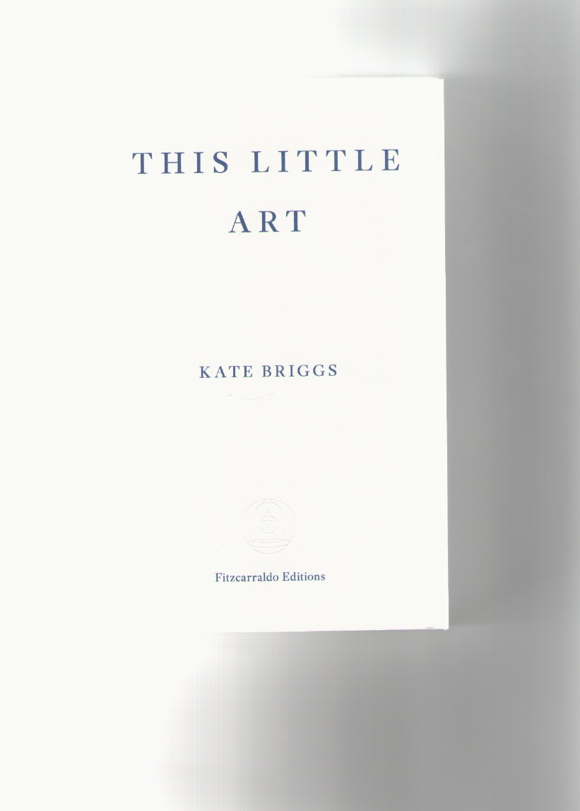 BRIGGS, Kate - This little art