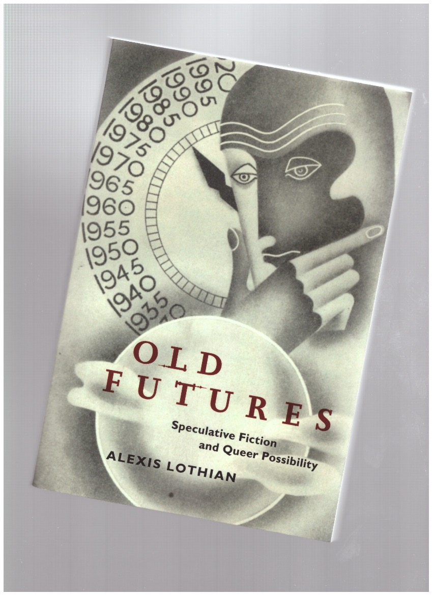 LOTHIAN, Alexis - Old Futures: Speculative Fiction and Queer Possibility