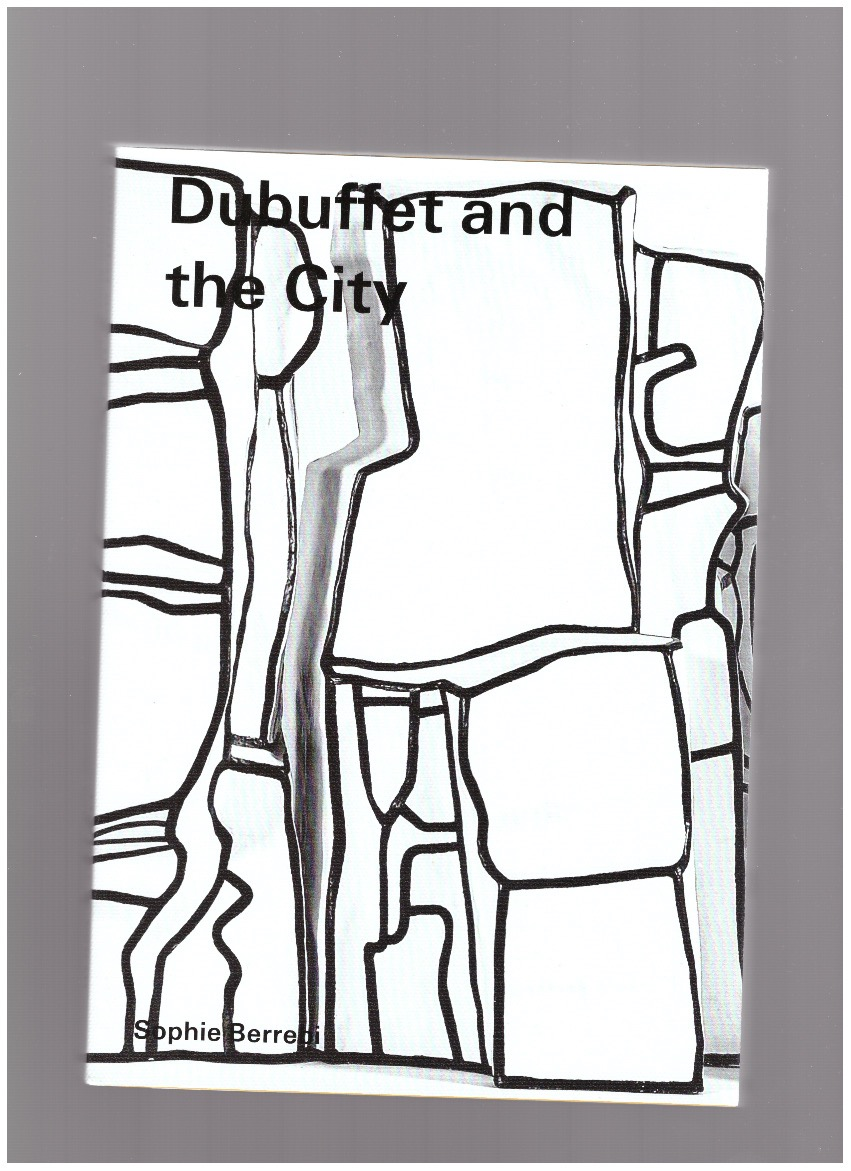 BERREBI, Sophie - Dubuffet and the City: People, Place, and Urban Space
