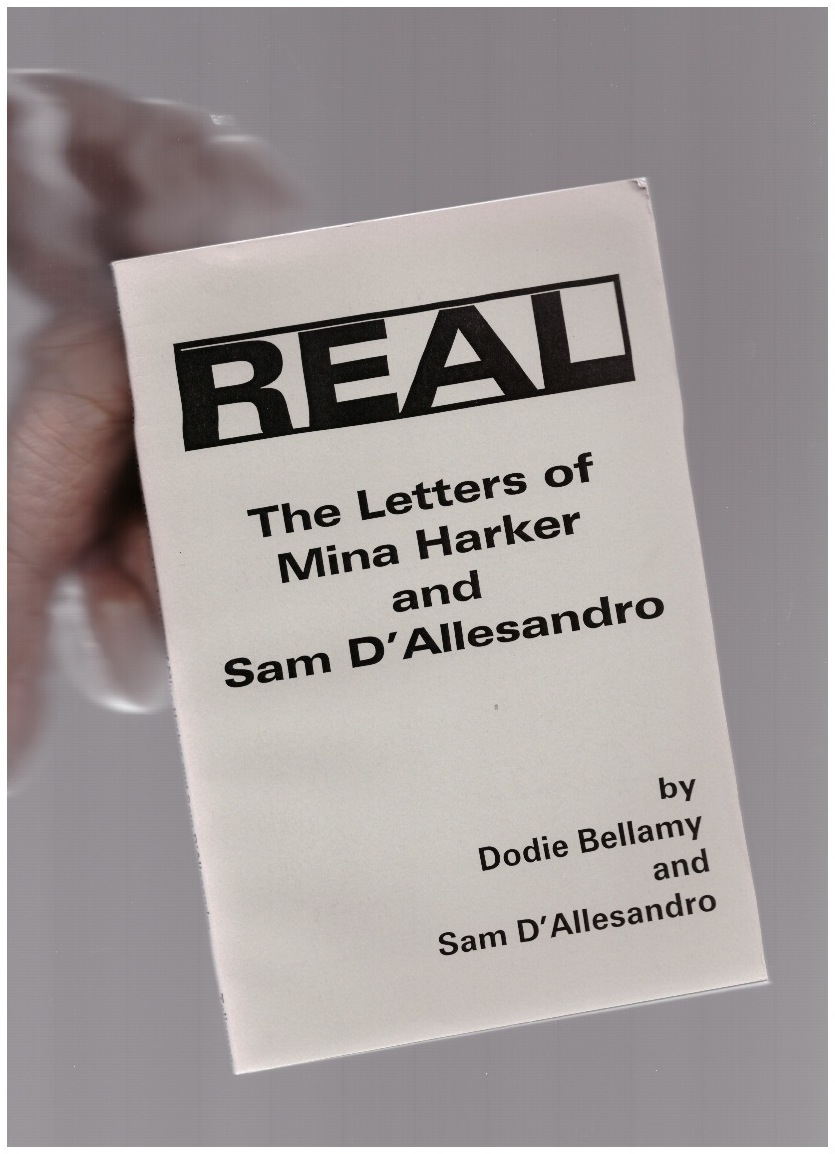 BELLAMY, Dodie; D'ALLESANDRO, Sam - REAL. The letters of Mina Harker and Sam D'Allesandro