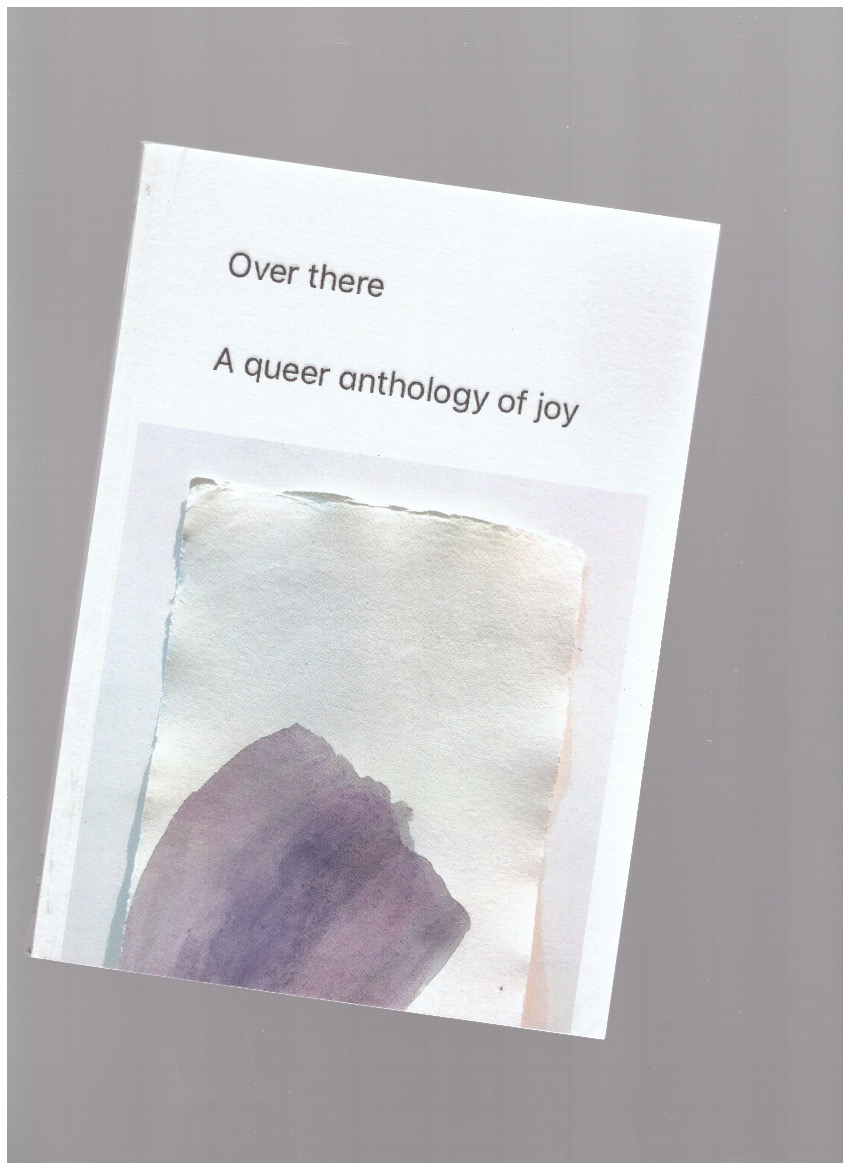 PORTER, Richard (ed.) - Over there. A queer anthology of joy