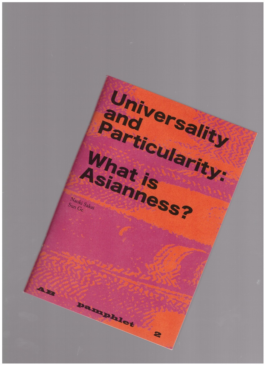 SAKAI, Naoki; GE, Sun - AB pamphlet 2 – Universality and Particularity: What is Asianness?