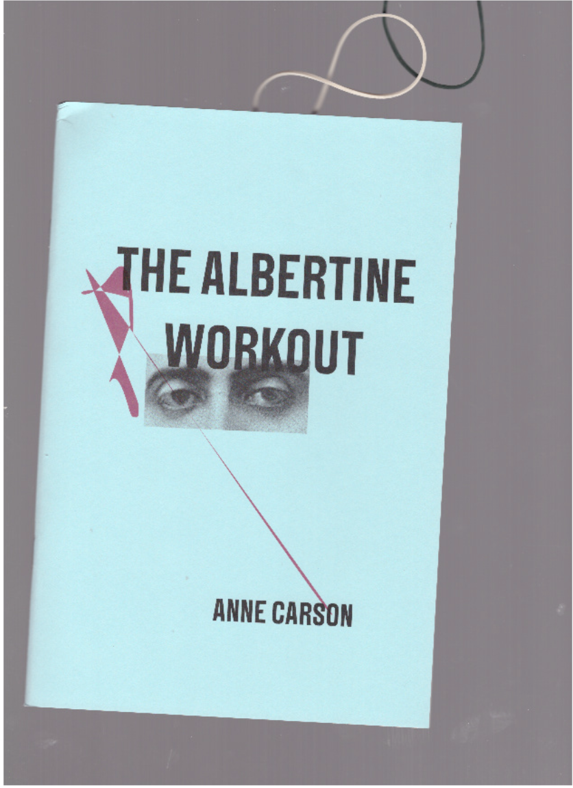 CARSON, Anne - The Albertine Workout