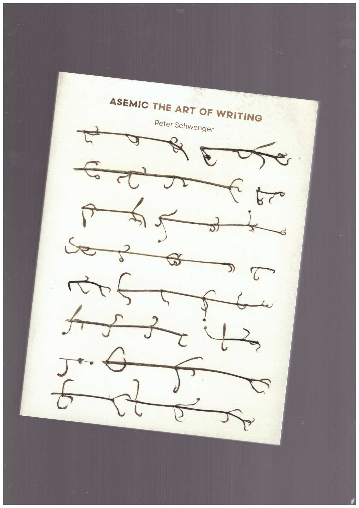 SCHWENGER, Peter  - Asemic. The Art of Writing