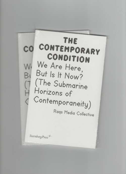 Raqs Media Collective - The Contemporary Condition. We Are Here, But Is It Now? (The Submarine Horizons of Contemporaneity) (Sternberg Press)
