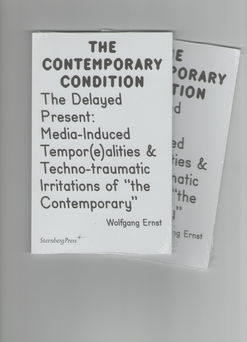 "ERNST, Wolfgang - The Contemporary Condition. The Delayed Present Media-Induced Tempor(e)alities & Techno-traumatic Irritations of ""the Contemporary"" (Sternberg Press)"