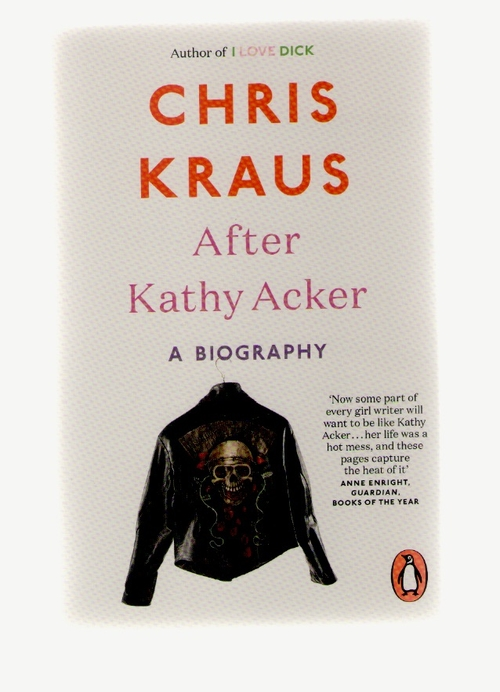 KRAUS, Chris - After Kathy Acker (Penguin)