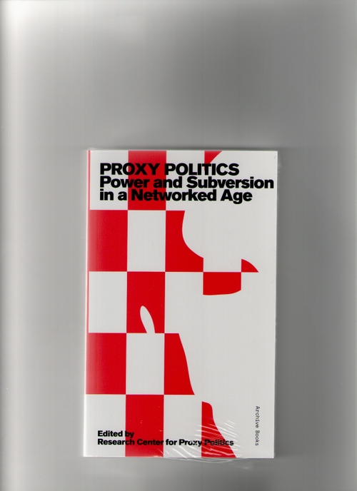 RCPP (ed.) - Proxy Politics. Power and Subversion in a Networked Age (Archive Books)