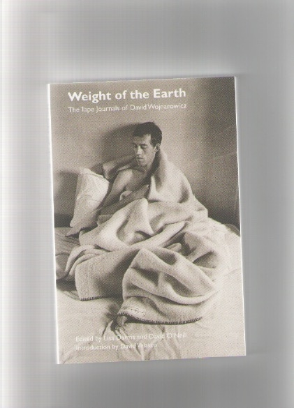 WOJNAROWICZ, David - Weight of the Earth. The Tape Journals of David Wojnarowicz (Semiotext(e))