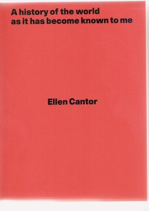 CANTOR, Ellen - A history of the world as it has become known to me (Sternberg Press)