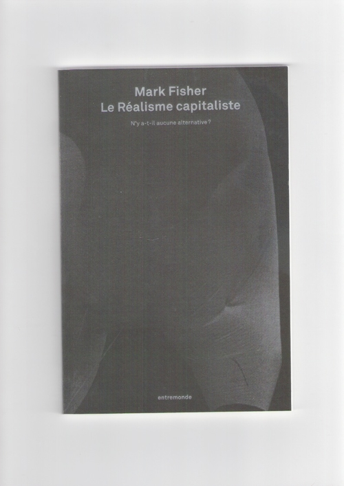 FISHER, Mark - Le Réalisme Capitaliste. N'y a-t-il aucune alternative? (Éditions Entremonde)
