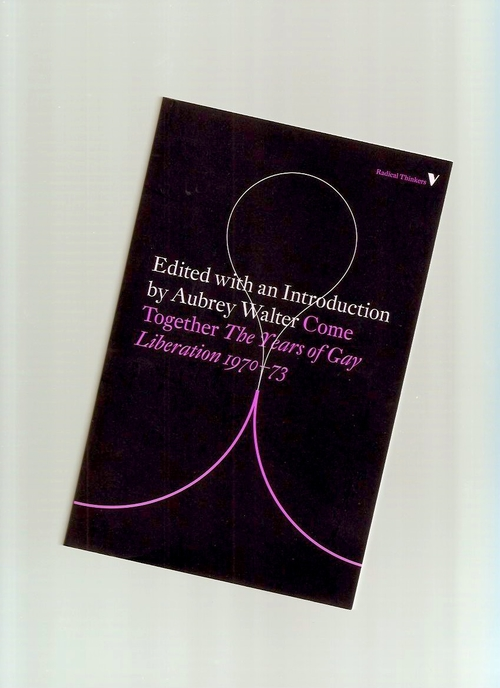 WALTER, Aubrey (ed.) - Come Together: The Years of Gay Liberation 1970-73 (Verso)