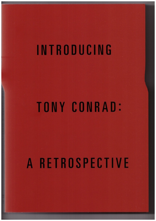 CONRAD, Tony; CHAFFEE, Cathleen (ed.) - Introducing Tony Conrad: A Retrospective (Albright-Knox Art Gallery,Koenig Books)