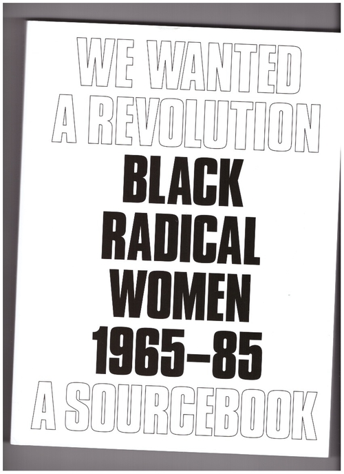 MORRIS, Catherine; HOCKLEY, Rujeko (eds.) - We Wanted a Revolution: Black Radical Women, 1965–85. A Sourcebook (Brooklyn Museum)