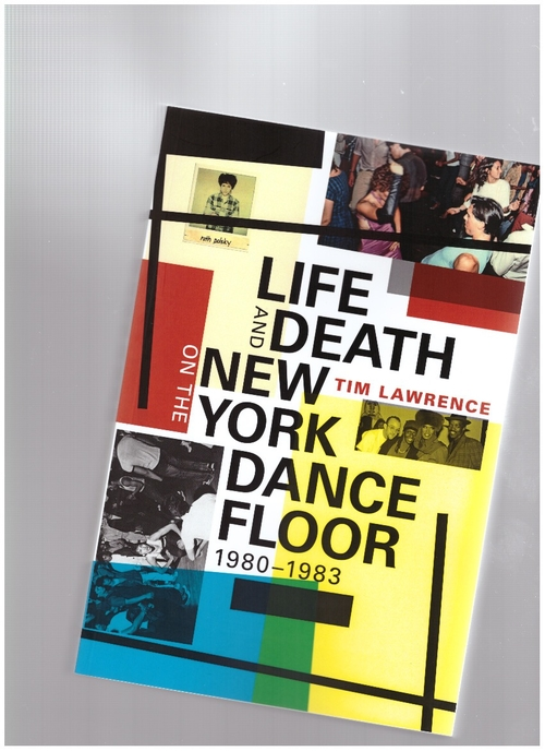 LAWRENCE, Tim - Life and Death on the New York Dance Floor, 1980–1983 (Duke University Press)