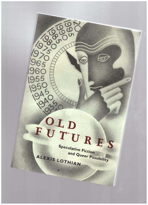 LOTHIAN, Alexis - Old Futures: Speculative Fiction and Queer Possibility (New York University Press)