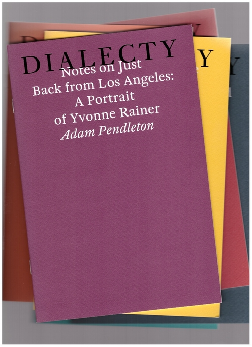 PENDLETON, Adam - Notes on just back from Los Angeles: A Portrait of Yvonne Rainer (Dialecty series) (Book Works)