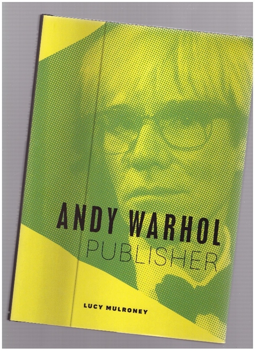 MULRONEY, Lucy - Andy Warhol, Publisher (University of Chicago Press)