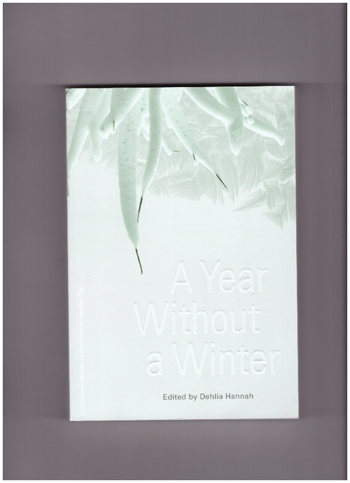 HANNAH, Deliah (ed.) - A year without a winter (Columbia Books on Architecture and the City)