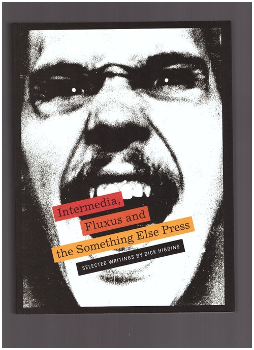 CLAY, Steve; FRIEDMAN, Ken - Intermedia, Fluxus and the Something Else Press. Selected Writings by Dick Higgins (Siglio)