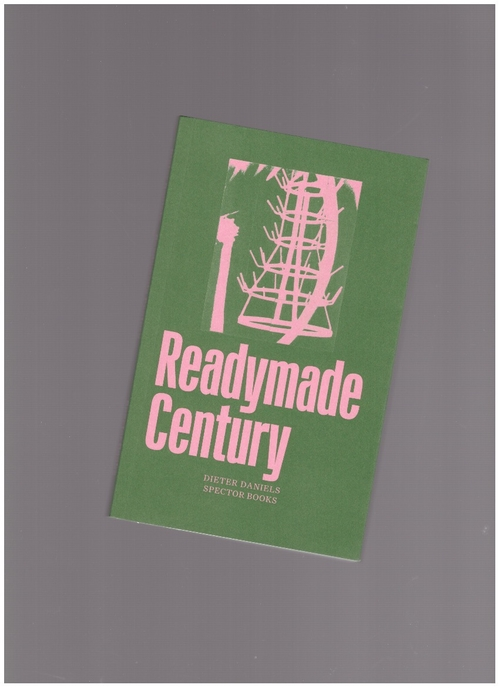 DANIELS, Dieter - The Readymade Century (Spector Books)