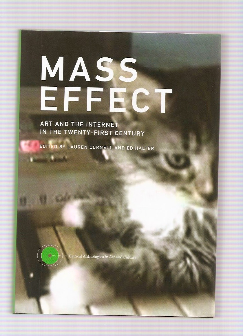 CORNELL, Lauren; HALTER, Ed (eds.) - Mass Effect. Art and the Internet in the 21st Century