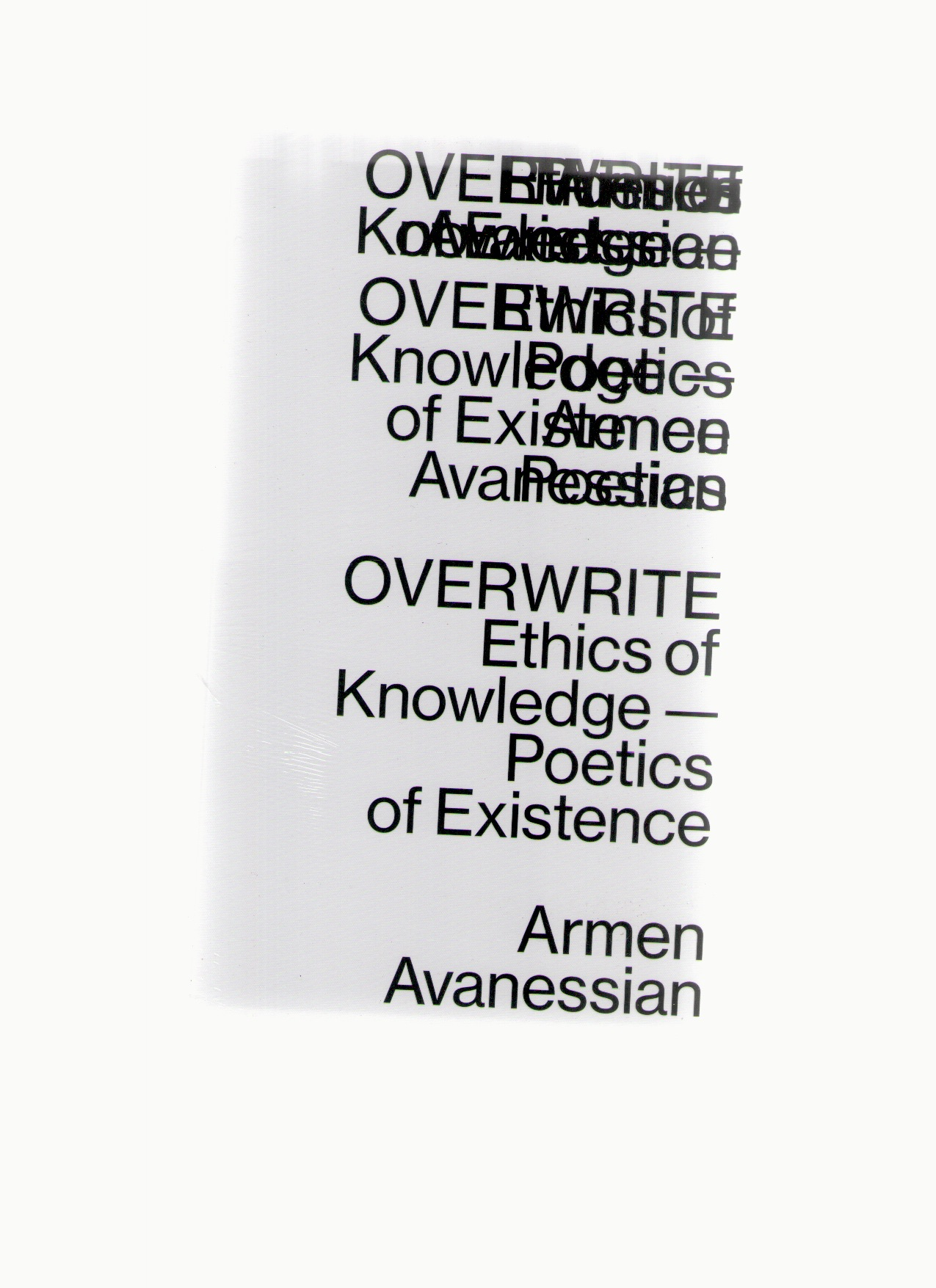 AVANESSIAN, Armen - Overwrite. Ethics of Knowledge - Poetics of Existence