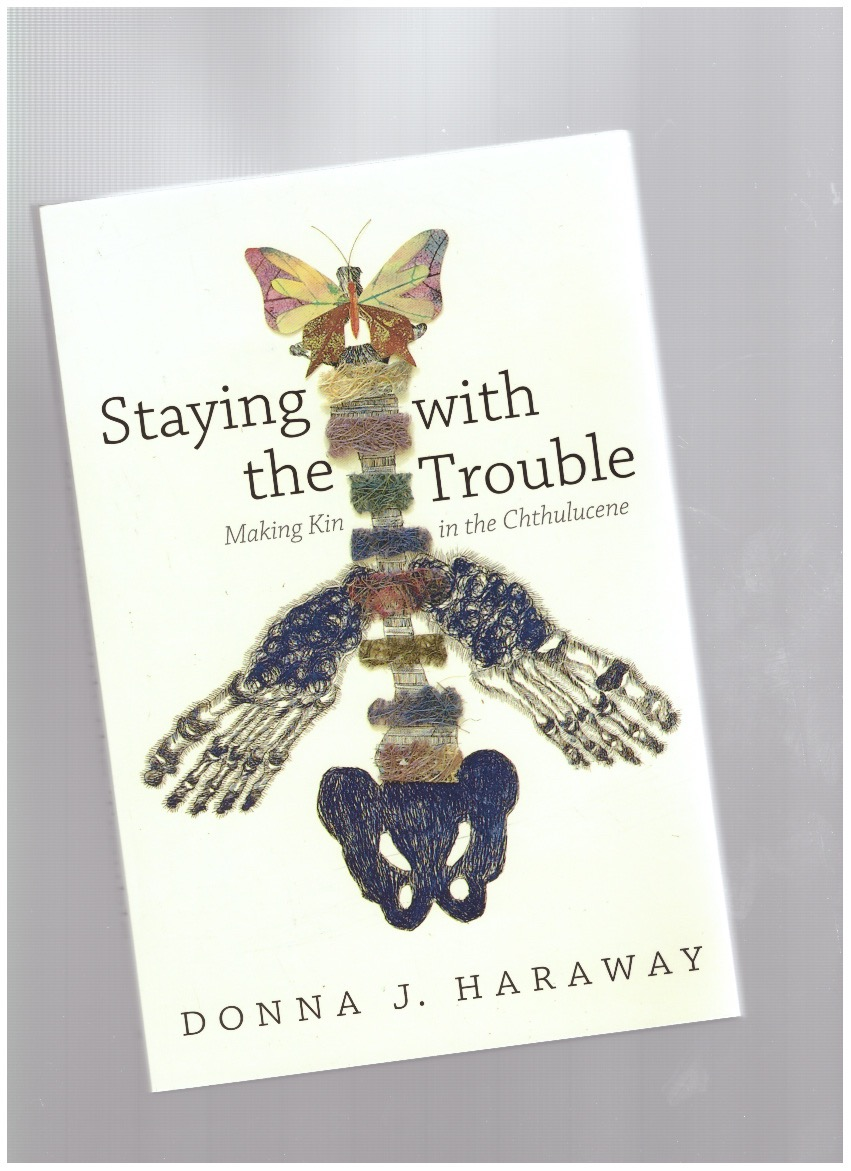 HARAWAY, Donna - Staying with the Trouble: Making Kin in the Chthulucene