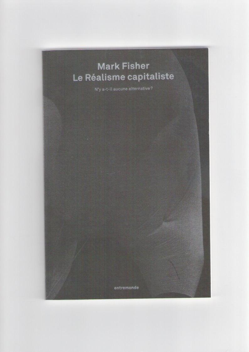 FISHER, Mark - Le Réalisme Capitaliste. N'y a-t-il aucune alternative?