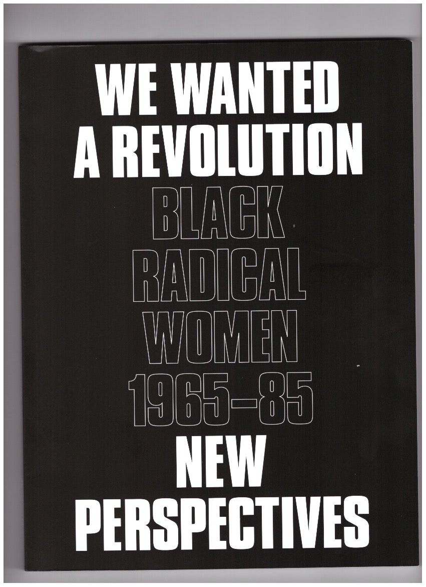 MORRIS, Catherine; HOCKLEY, Rujeko (eds.) - We Wanted a Revolution: Black Radical Women, 1965–85. New Perspectives