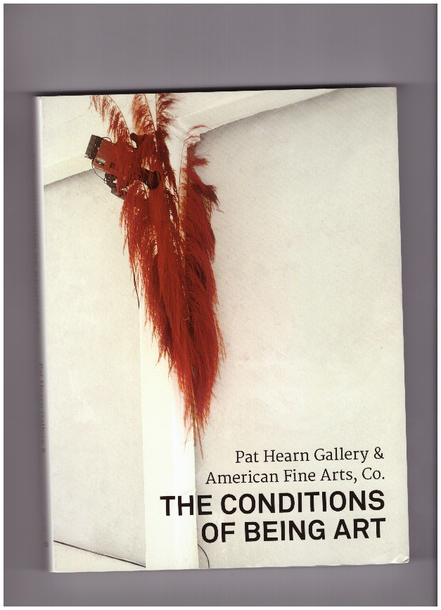 TANG, Jeannine; BUTLER, Ann E.; GANGITANO, Lia (eds.) - The Conditions of Being Art. Pat Hearn Gallery & American Fine Arts, Co.