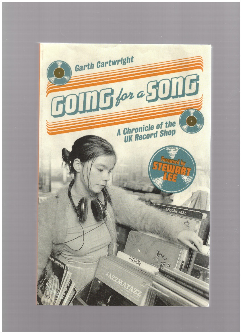 CARTWRIGHT, Garth - Going For A Song: A Chronicle of the UK Record Shop