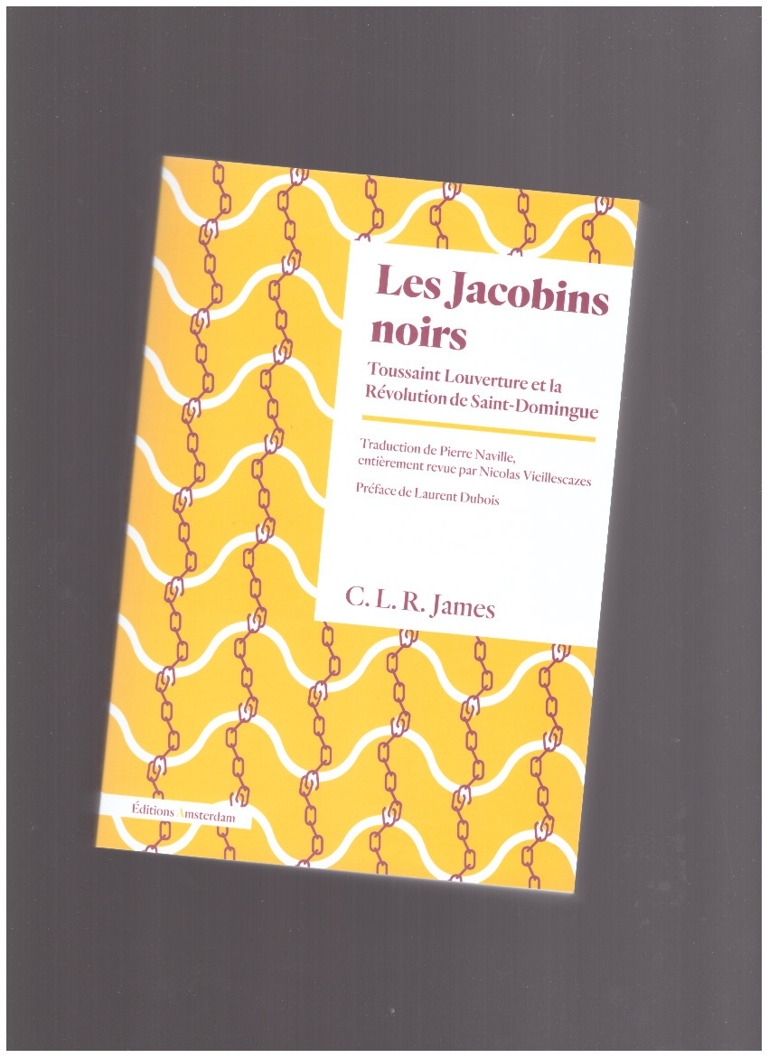 JAMES, C. L. R. - Les Jacobins noirs. Toussaint Louverture et la révolution de Saint-Domingue