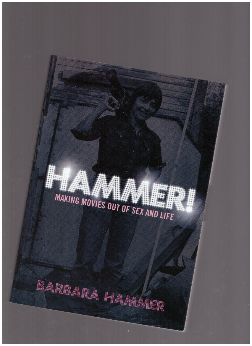HAMMER, Barbara - Hammer! Making Movies out of Sex and Life