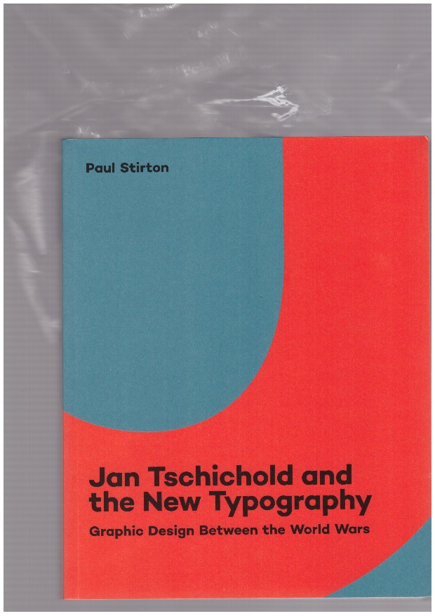 STIRTON, Paul - Jan Tschichold and the New Typography. Graphic Design Between the World Wars