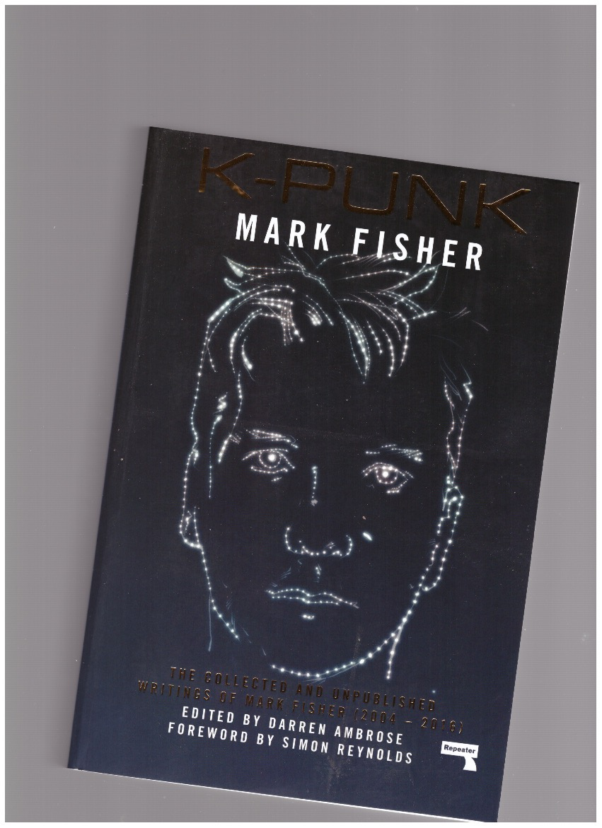 FISHER, Mark - k-punk: The Collected and Unpublished Writings of Mark Fisher (2004-2016)