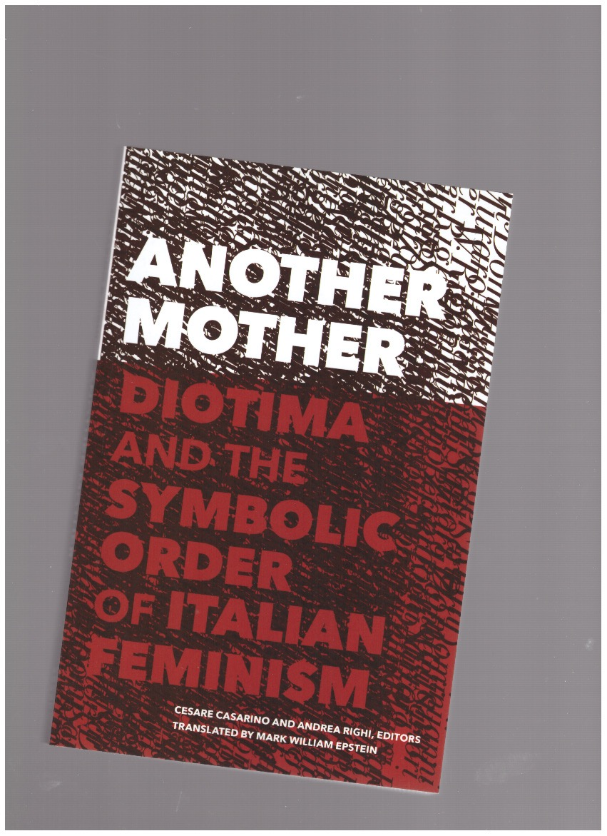 CASARINO, Cesare; RIGHI, Andrea (eds.) - Another Mother. Diotima and the Symbolic Order of Italian Feminism