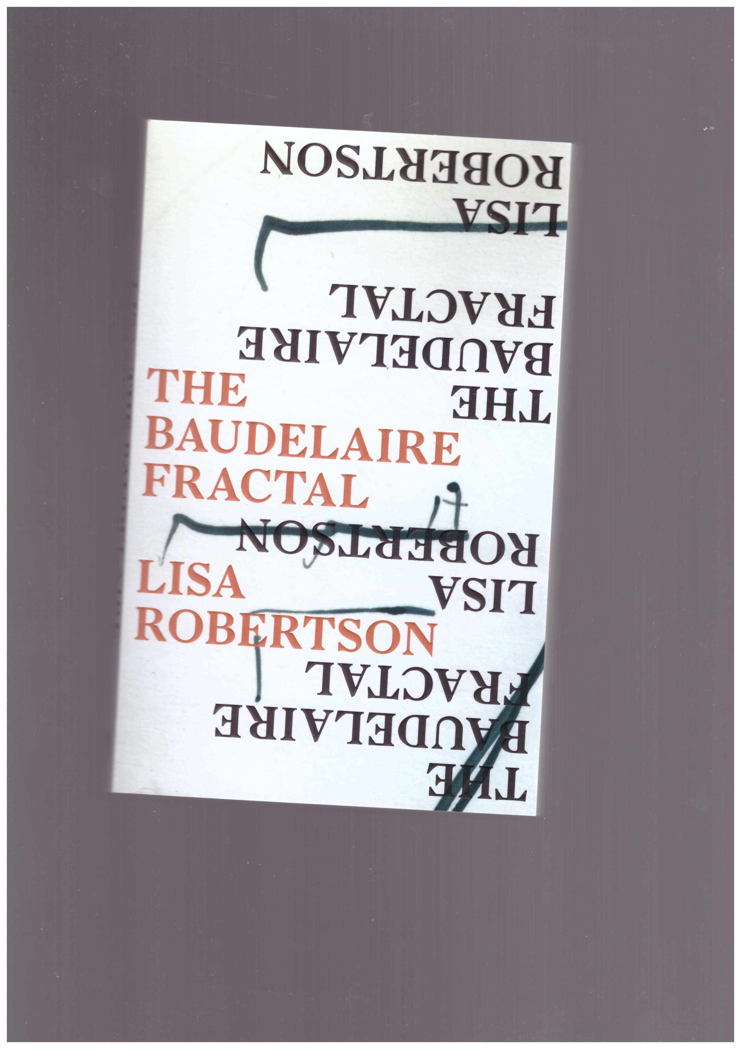 ROBERTSON, Lisa - The Baudelaire Fractal