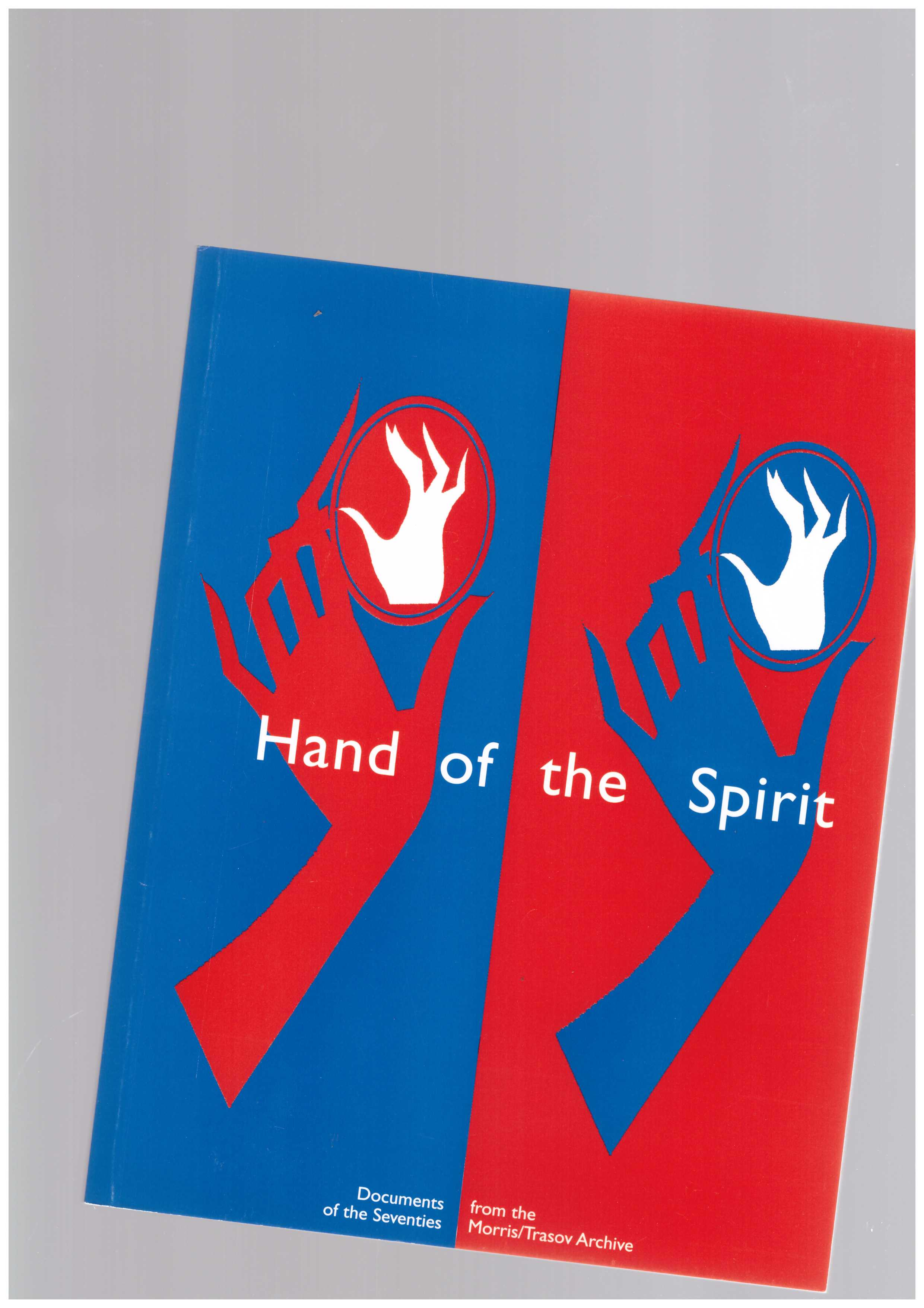 MORRIS, Michael; TRASOV, Vincent - Hand of the Spirit: Documents of the Seventies from the Morris/Trasov Archive