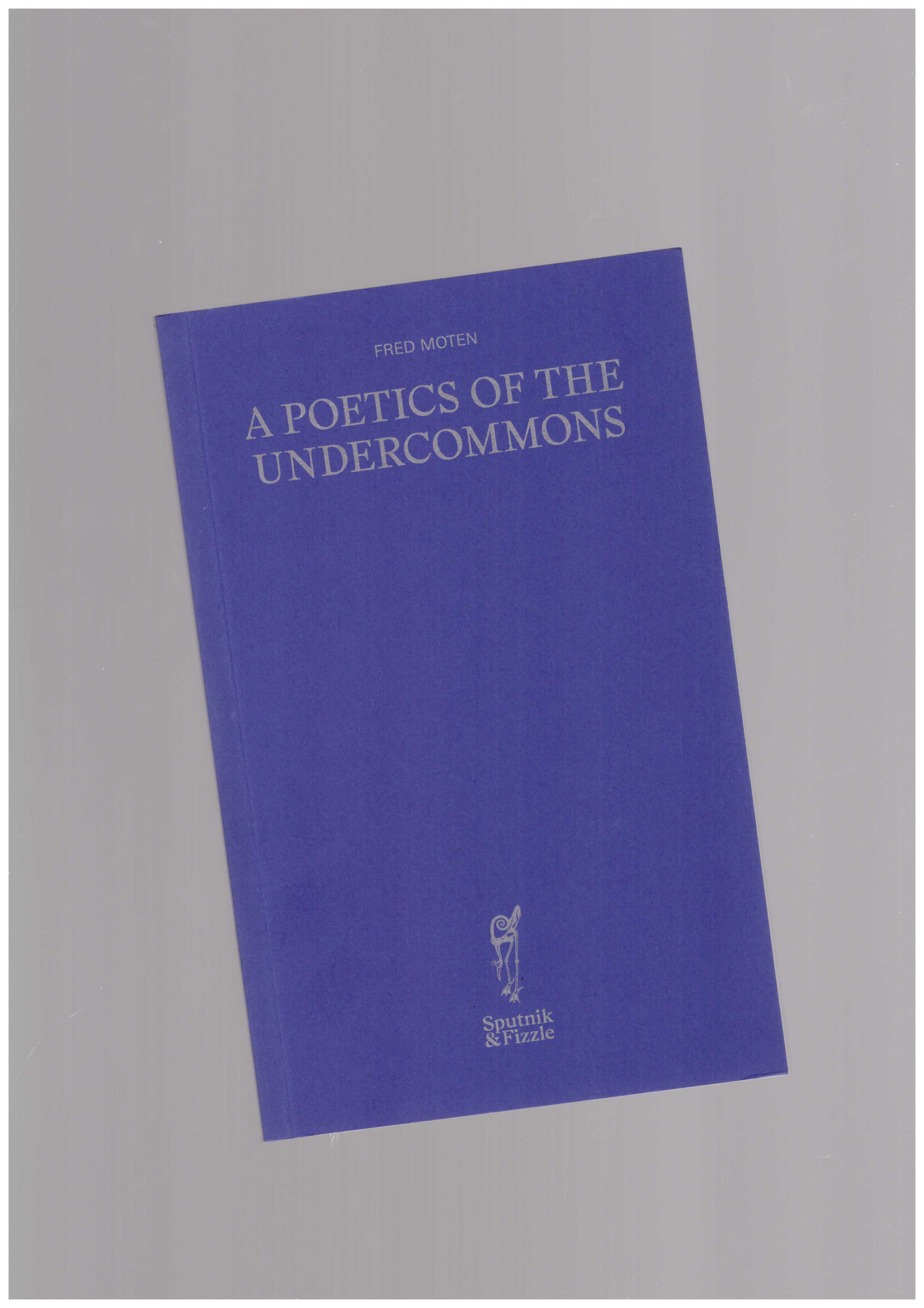 MOTEN, Fred - A Poetics of the Undercommons