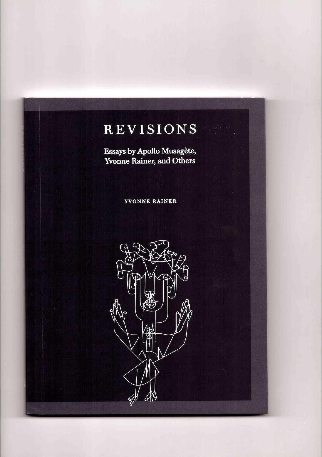 RAINER, Yvonne: CHURNER, Rachel (ed.) - Revisions: Essays by Apollo Musagète, Yvonne Rainer, and Others