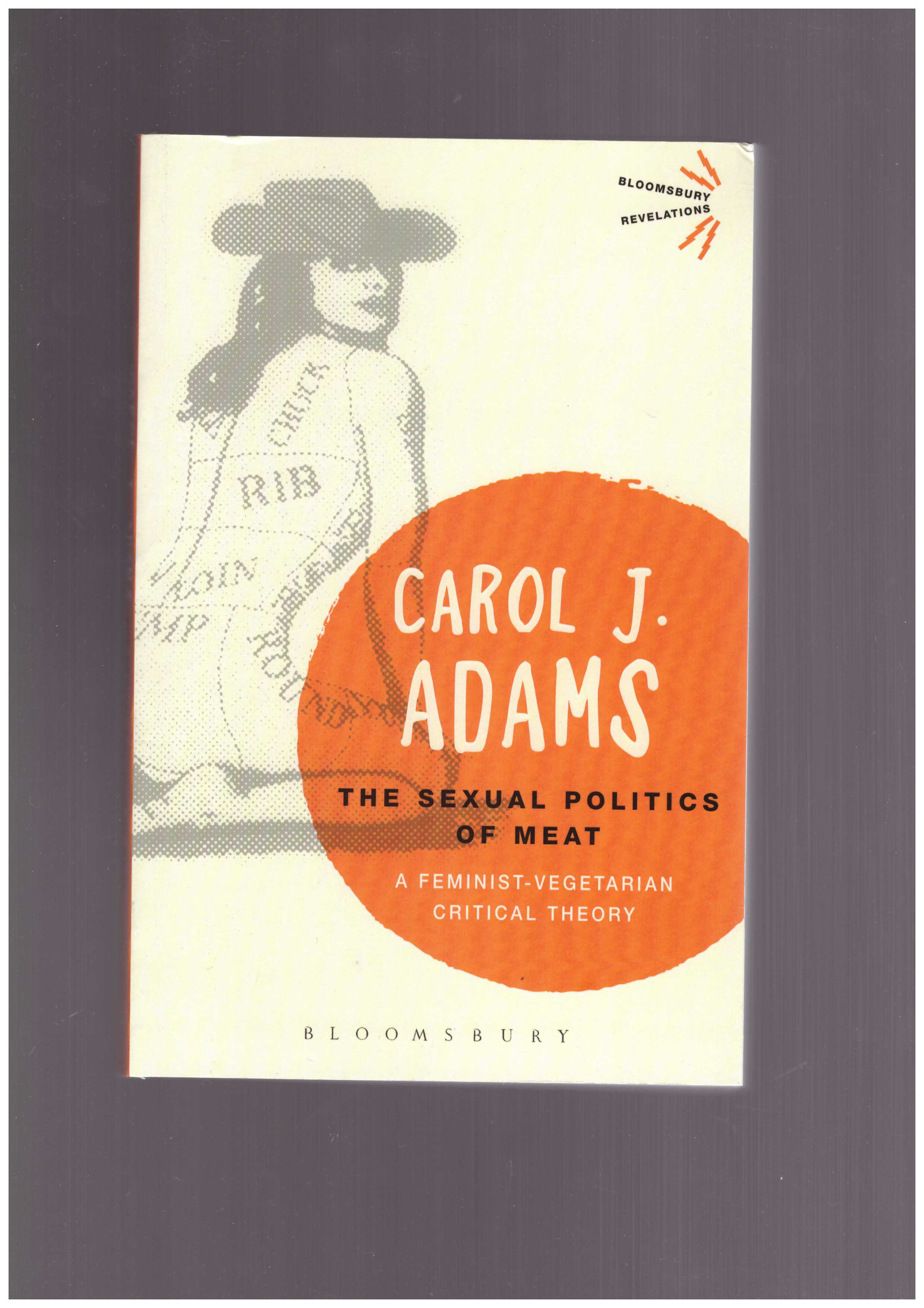 ADAMS, Carol J.  - The Sexual Politics of Meat. A Feminist-Vegetarian Critical Theory