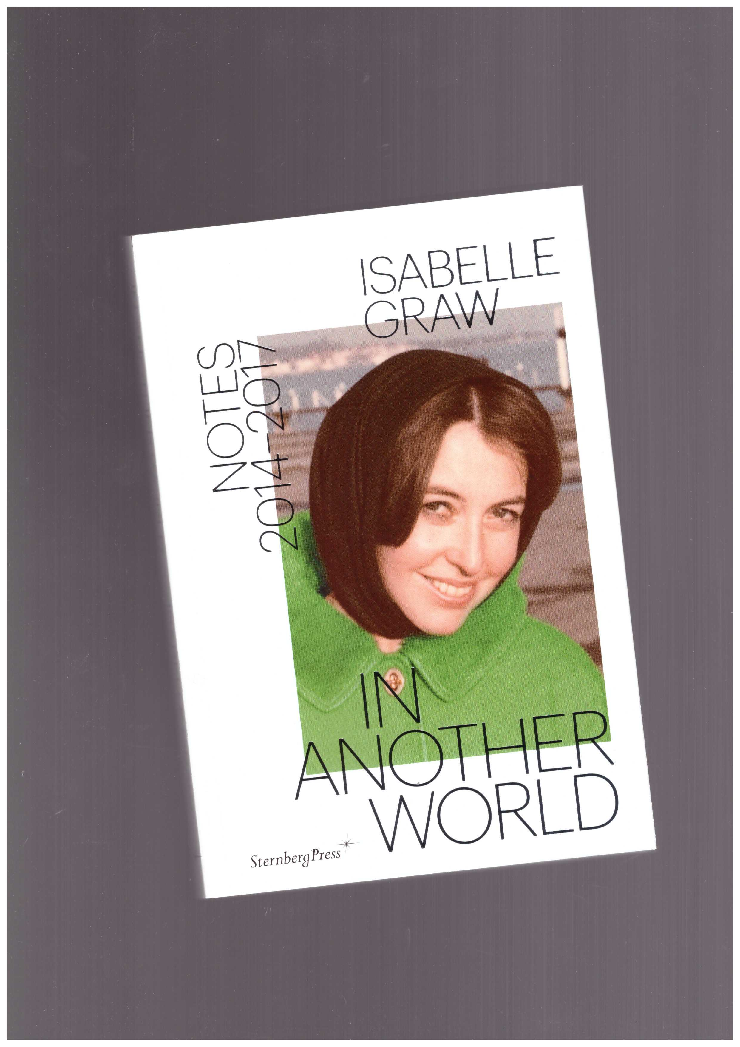 GRAW, Isabelle - In Another World – Notes, 2014–2017