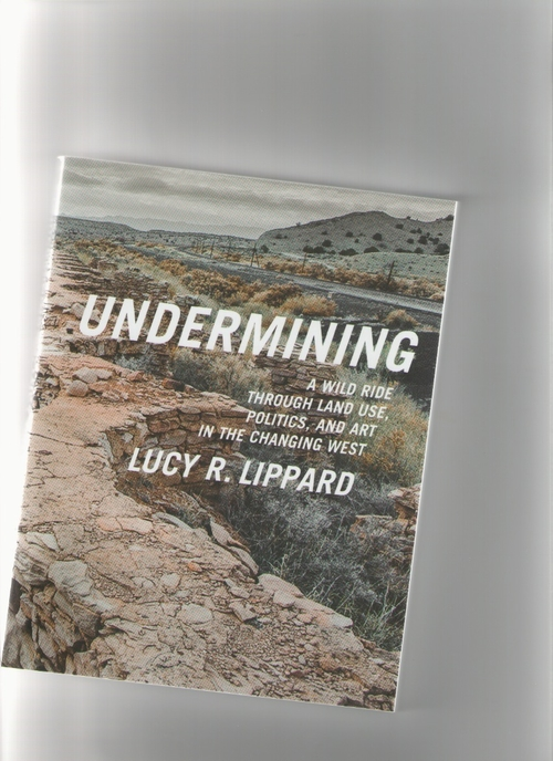 LIPPARD, Lucy R. - Undermining. A Wild Ride Through Land Use, Politics, and Art in the Changing West (The New Press)