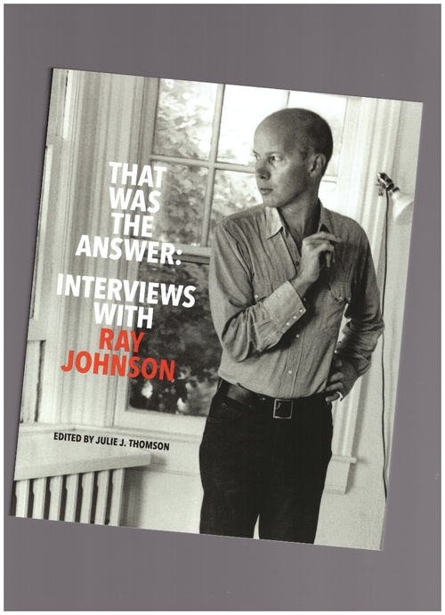 JOHNSON, Ray - That Was The Answer: Interviews with Ray Johnson (Soberscove Press)
