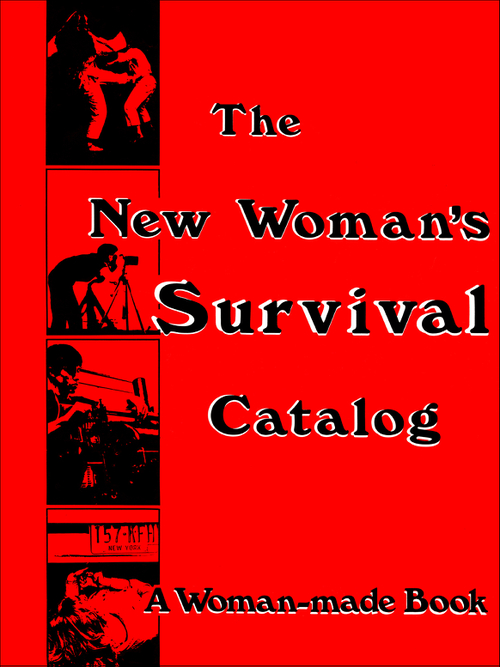 GRIMSTAD, Kirsten; RENNIE, Susan (eds.) - The New Woman's Survival Catalog (Primary Information)