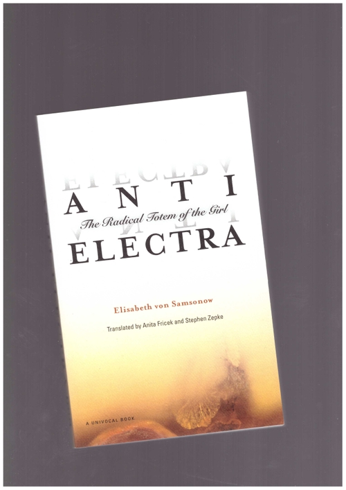VON SAMSONOW, Elisabeth  - Anti-Electra. The Radical Totem of the Girl (University of Minnesota Press)