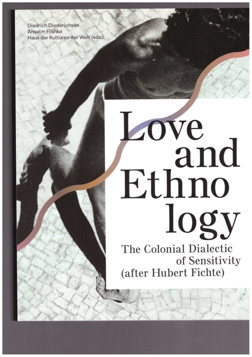 DIEDERICHSEN, Diedrich; FRANKE, Anselm (eds.) - Love and Ethnology – The Colonial Dialectic of Sensitivity (after Hubert Fichte) (Sternberg Press,Haus der Kulturen der Welt)