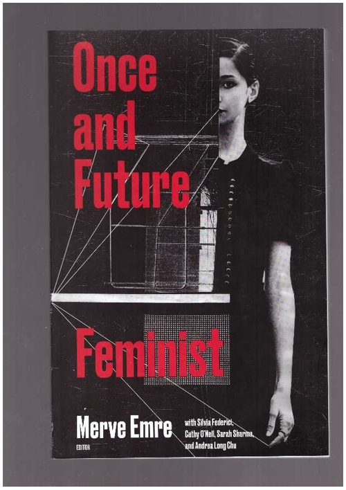 EMRE, Merve (ed.) - Once and Future Feminist (MIT Press)